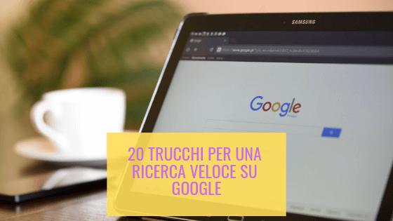 20 trucchi per una ricerca veloce su google