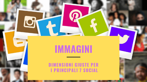 Immagini: dimensioni giuste per i 7 principali social