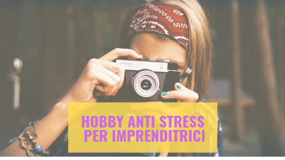 Hobby anti stress per imprenditrici