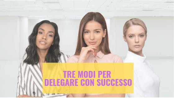 Tre modi per delegare con successo