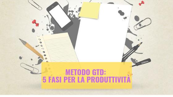 Metodo GTD: 5 fasi per la produttività