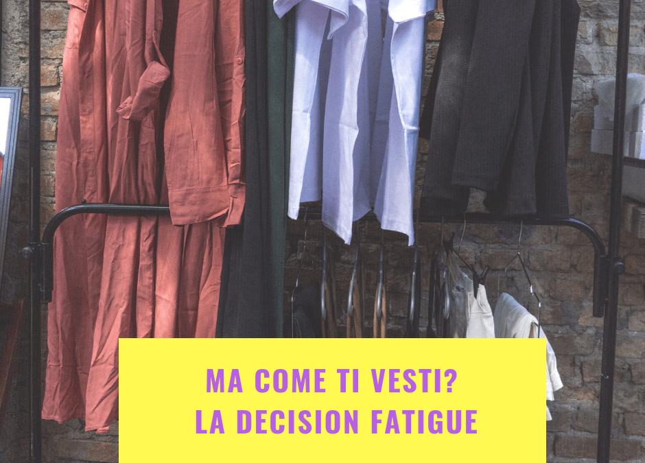Ma come ti vesti? La decision fatigue