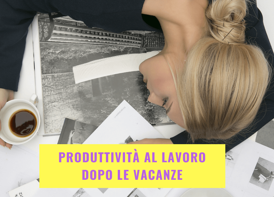 Produttività al lavoro dopo le vacanze