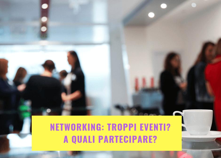 Networking: troppi eventi? A quali partecipare?