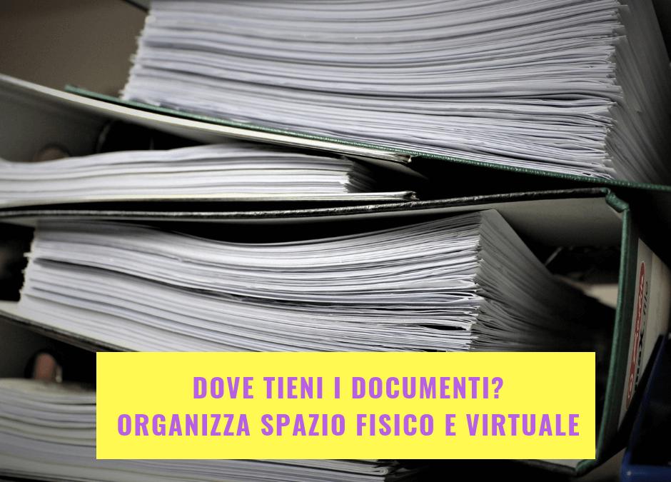 Dove tieni i documenti? Organizza lo spazio fisico e virtuale