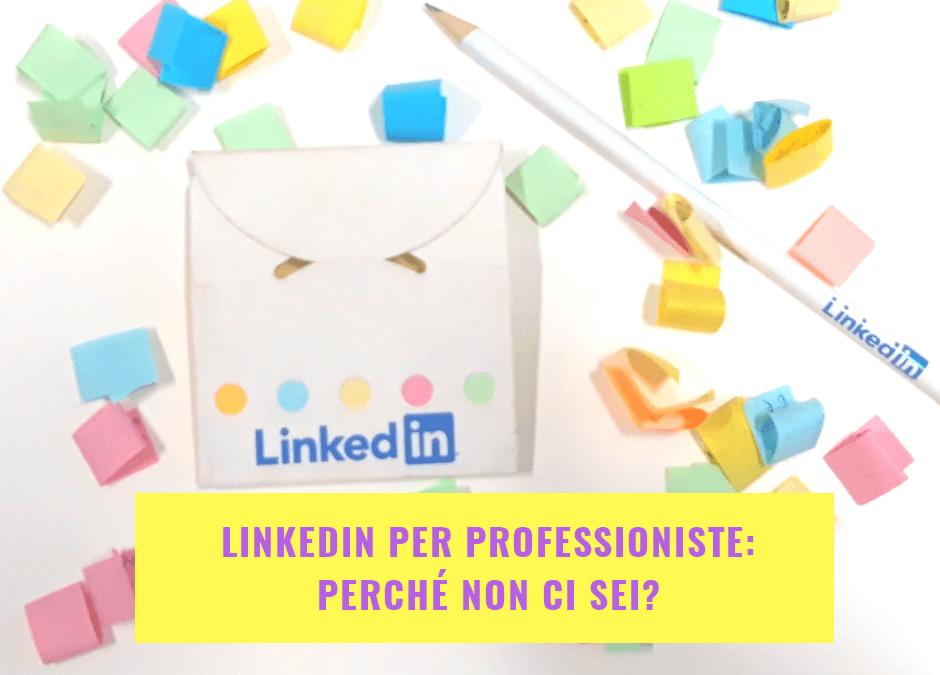 LinkedIn per professioniste: perché non ci sei?