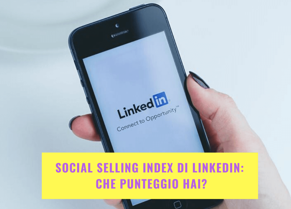 Social Selling Index di LinkedIn: che punteggio hai?